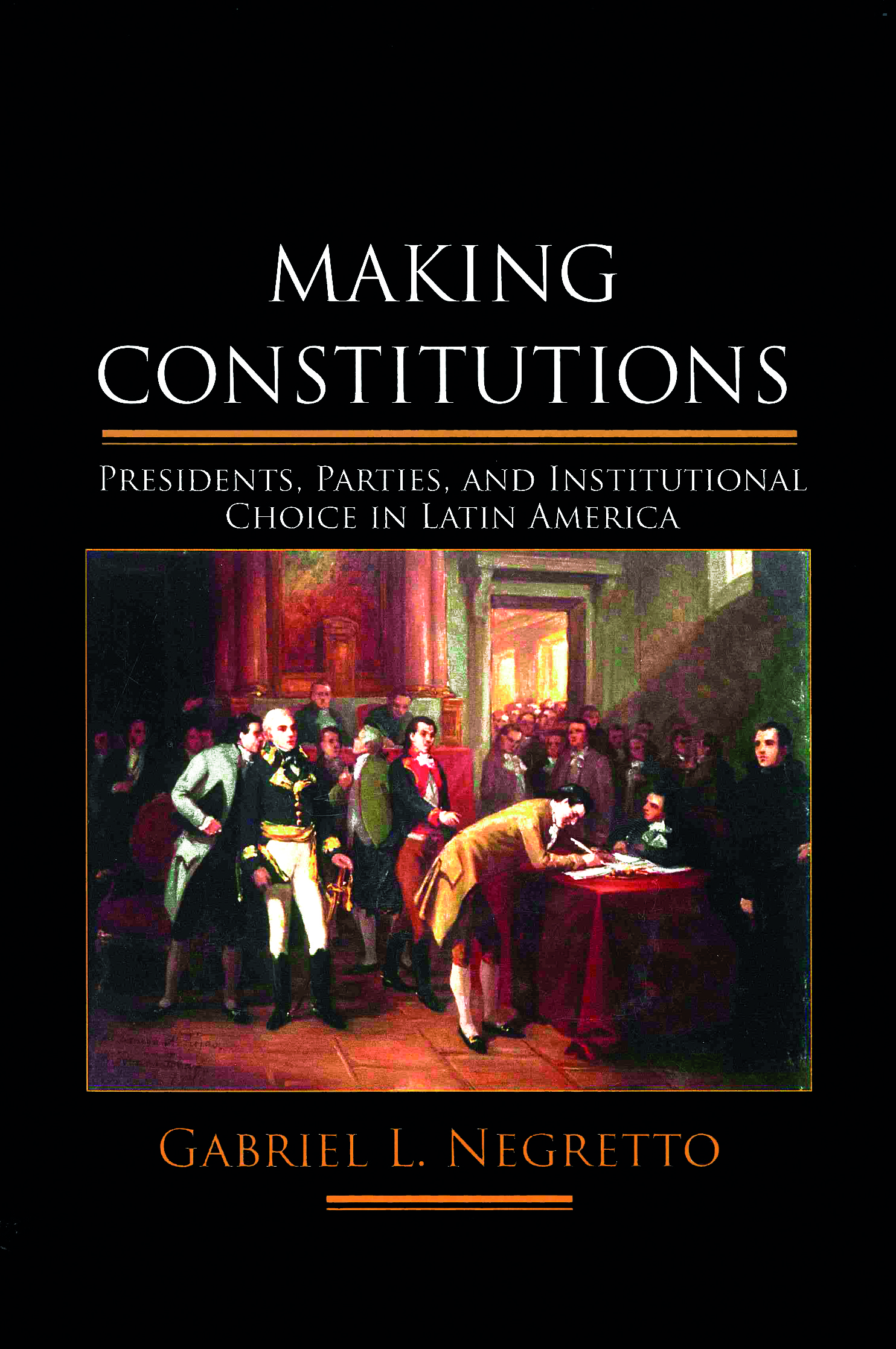 Making Constitutions, Presidents, Parties, and Institucional Choice in Latin America, Gabriel L. Negretto.